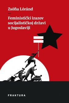 Feministički izazov socijalističkoj državi u Jugoslaviji